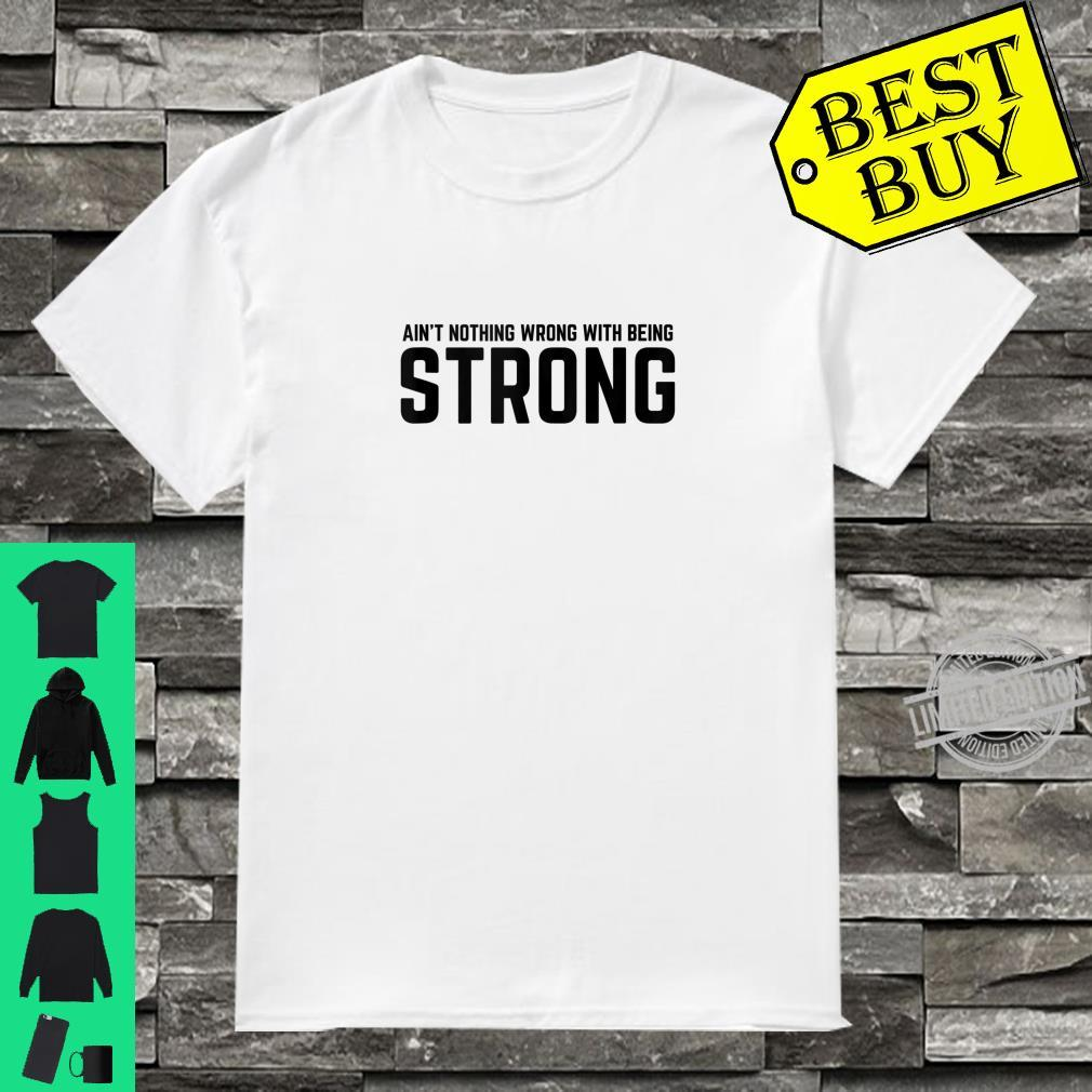 Ain't Nothing Wrong With Being Strong Shirt