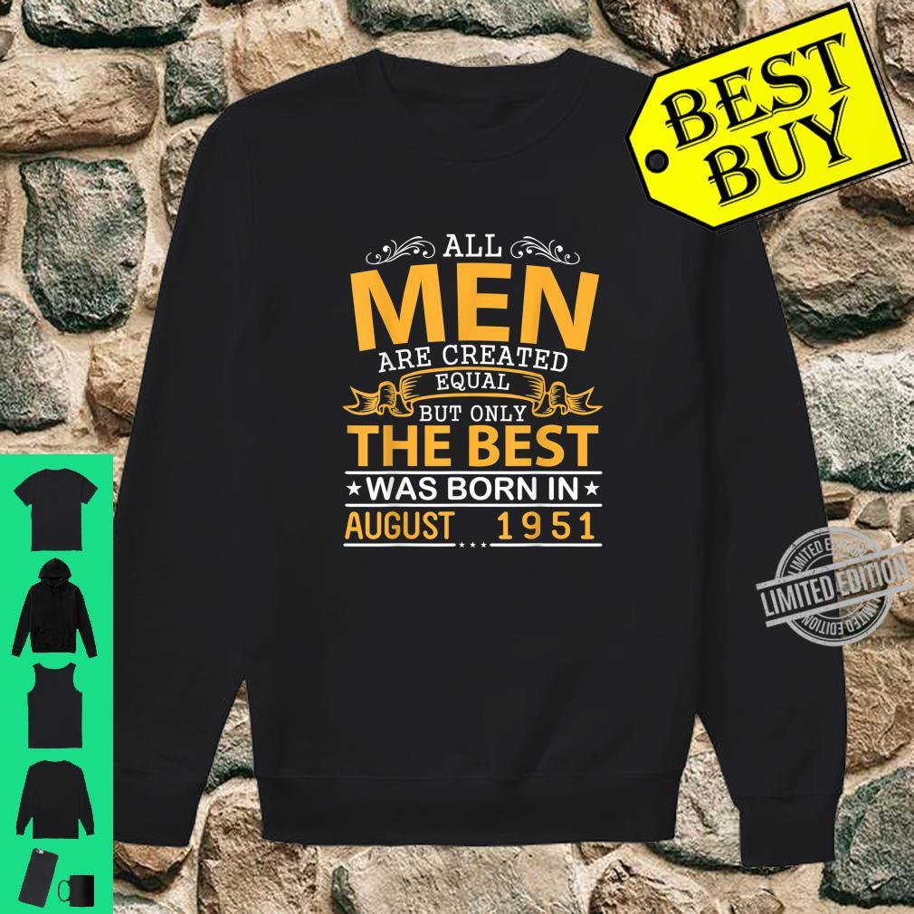 All Created Equal But Only Best Was Born In August 1951 Shirt sweater
