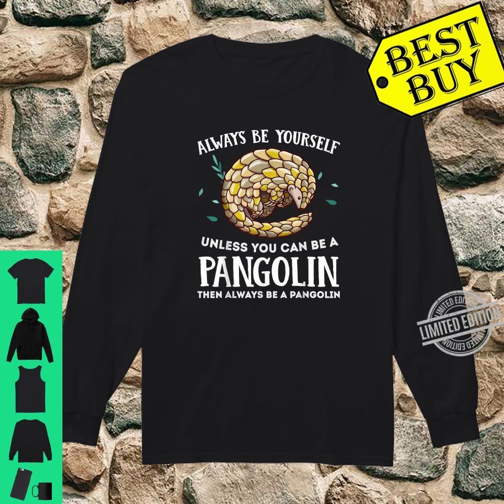 Always Be Yourself Unless You Can Be A Pangolin Shirt long sleeved