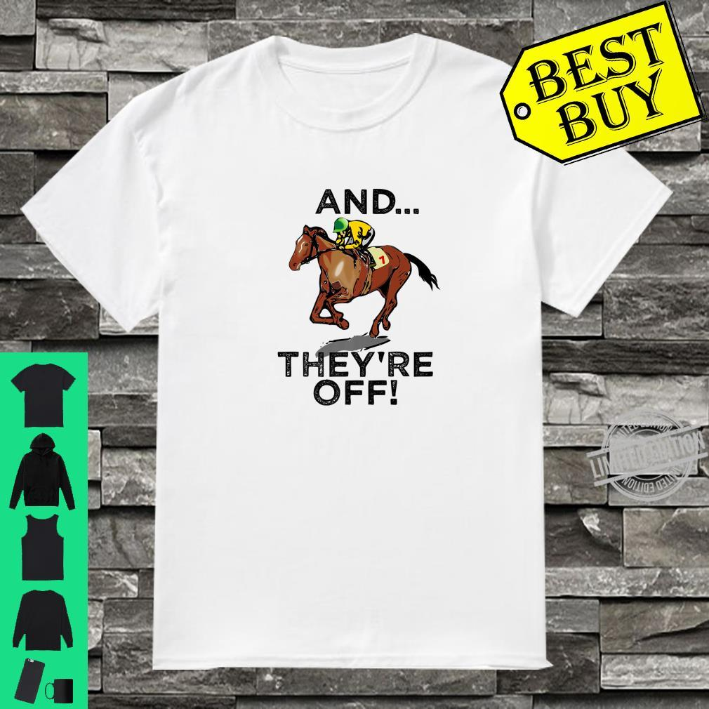 And Theyre Off Horse Racing Gambling Shirt