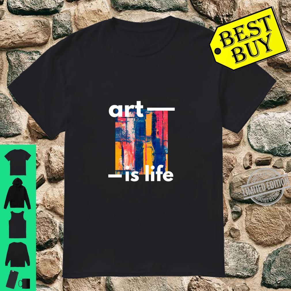 Art Is Life Shirt
