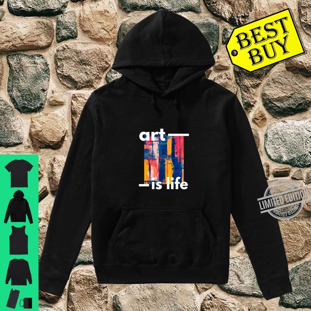 Art Is Life Shirt hoodie