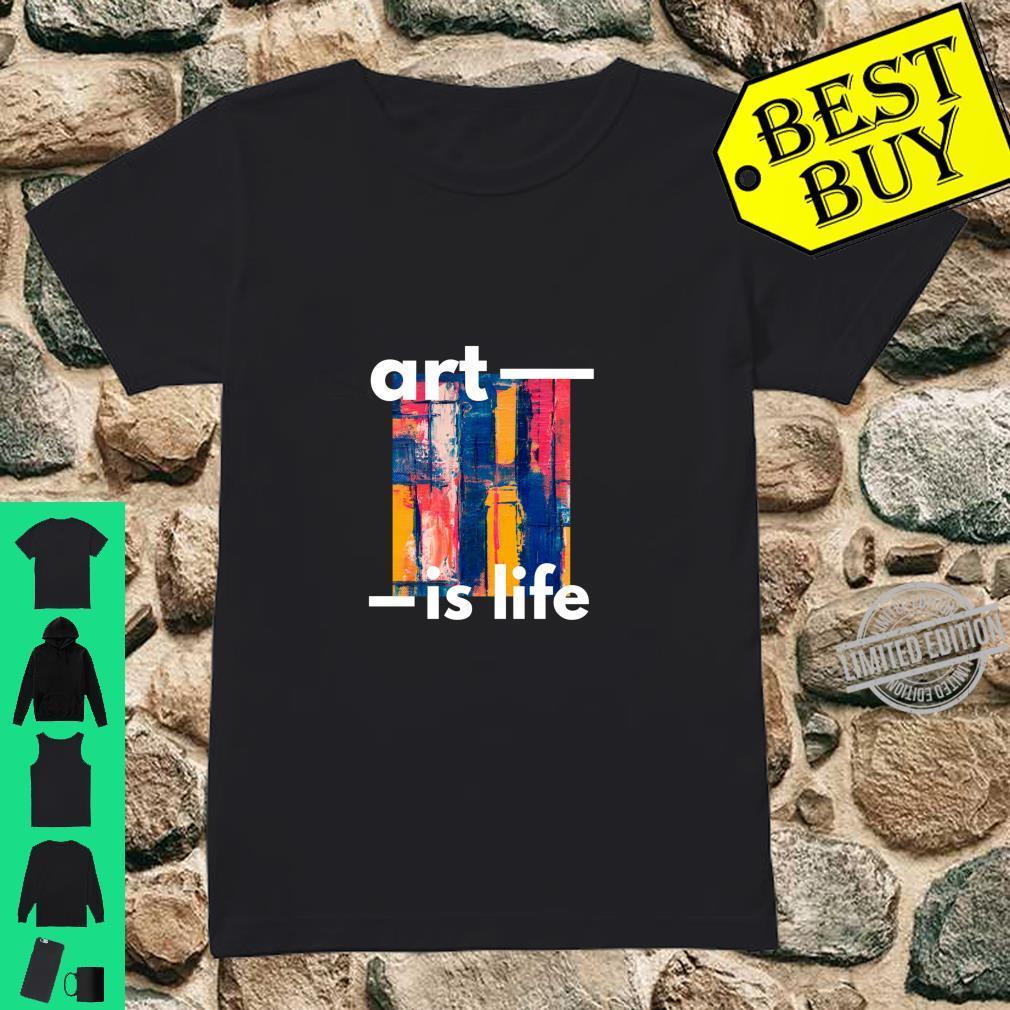 Art Is Life Shirt ladies tee