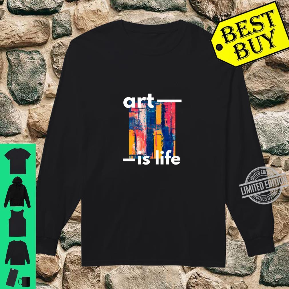 Art Is Life Shirt long sleeved