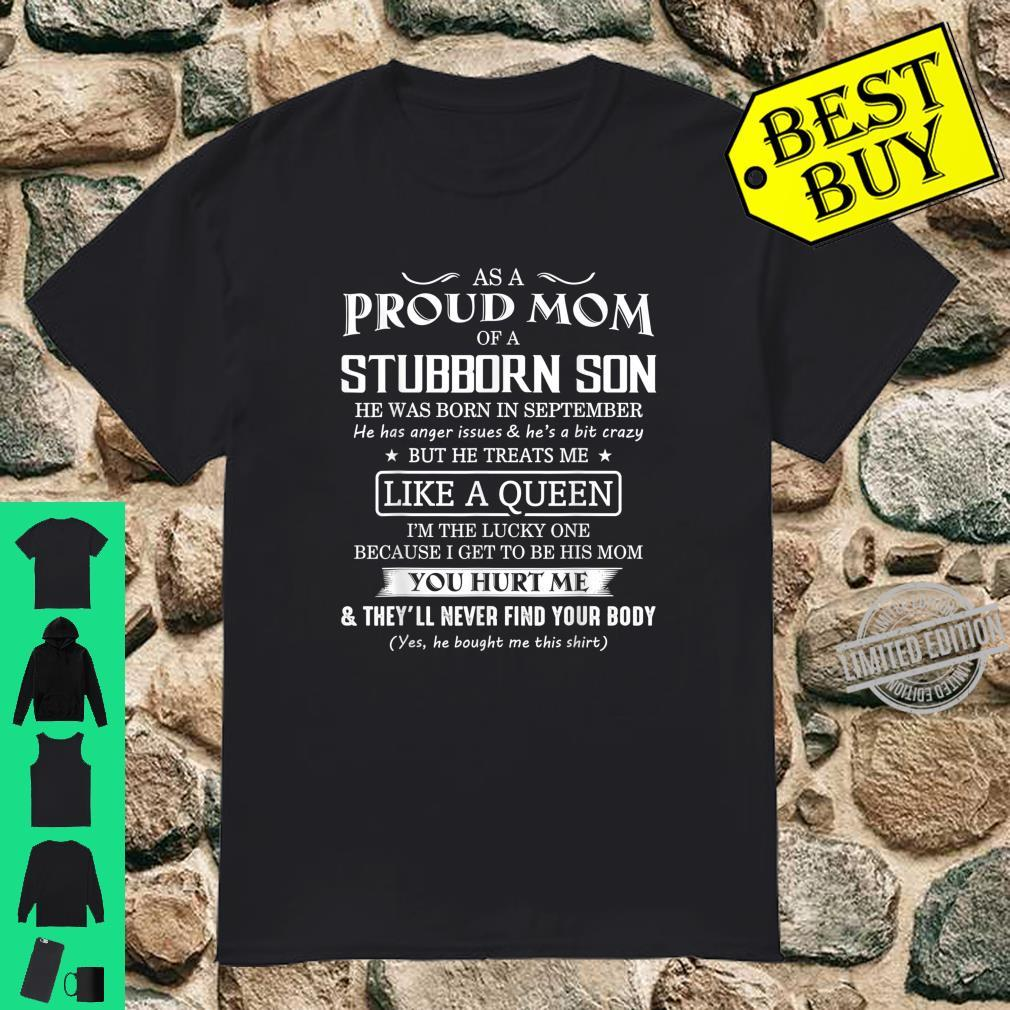 As A Proud Mom Of A Stubborn SON he was born in September Shirt