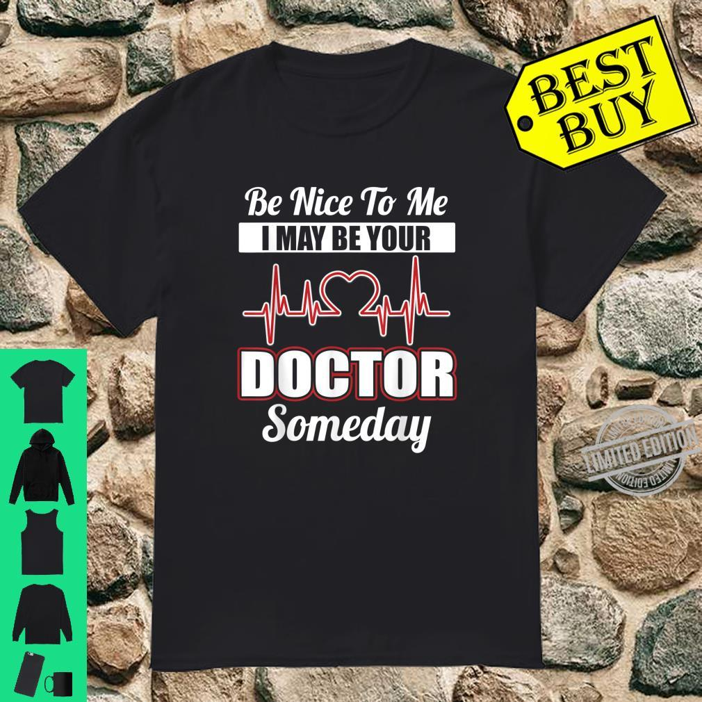 Be Nice to Me Future Doctor Student Shirt