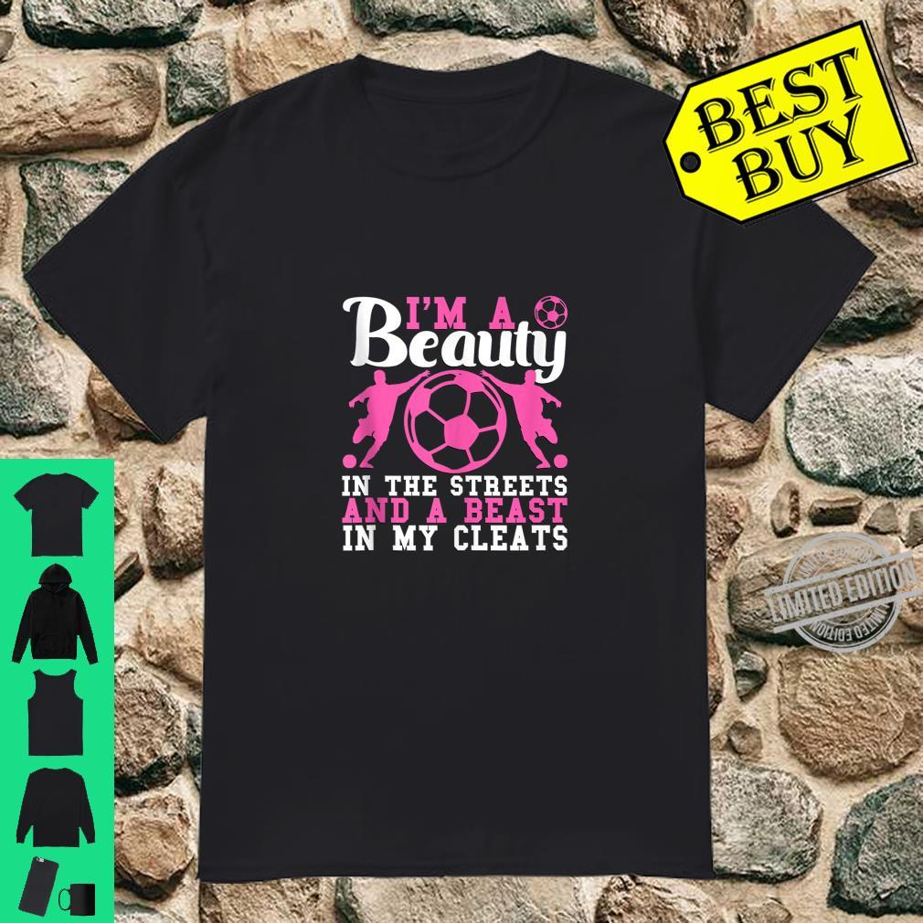 Beauty in the streets Beast in my Cleats Soccer Player Shirt