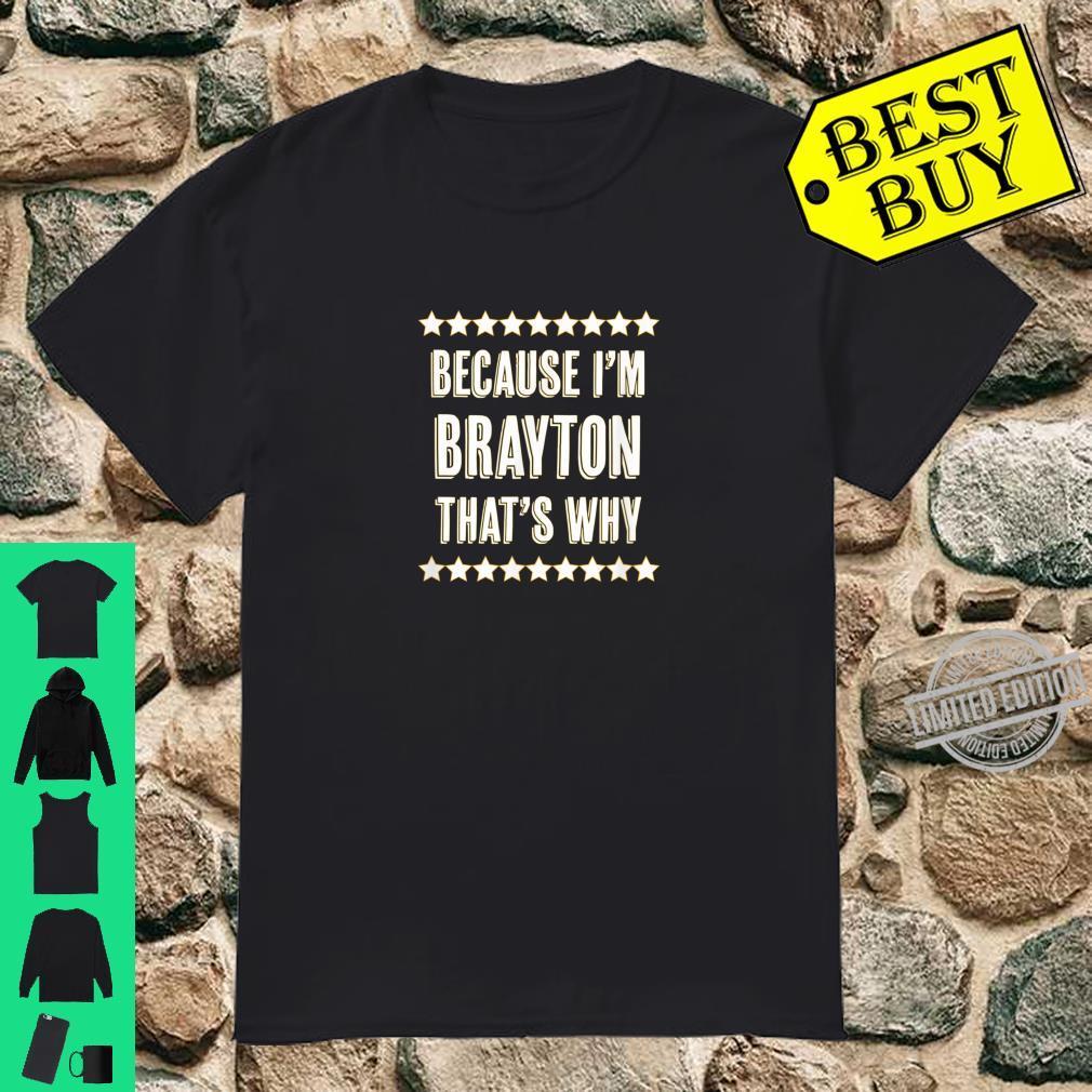 Because I'm BRAYTON That's Why Name Shirt