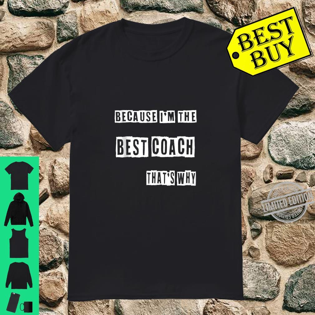 Because I'm The Best Coach That's Why Shirt