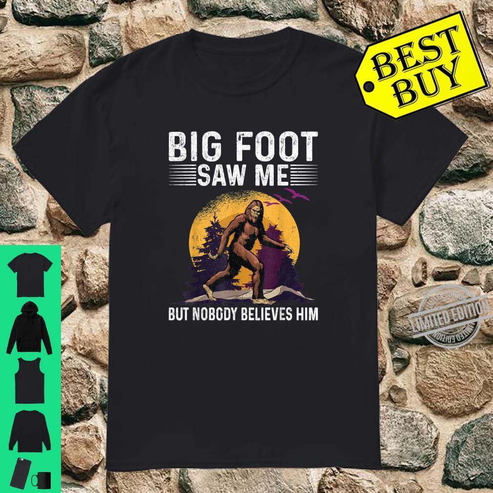 Bigfoot Saw Me But Nobody Believes Him Sasquatch Shirt