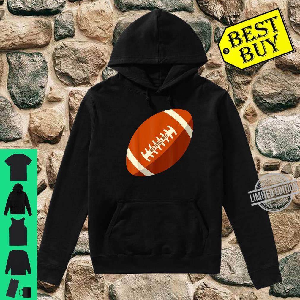 Birthday Boy Football Son Brother Nephew Cousin Shirt hoodie