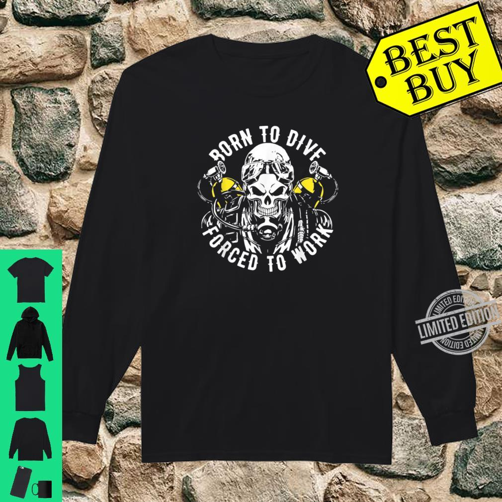 Born To Dive Forced To Work Shirt long sleeved