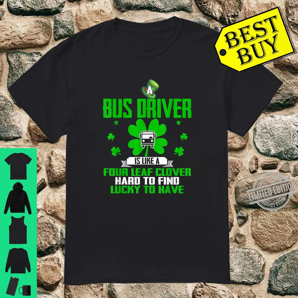 Bus Driver Is Like A Four Leaf Clover St Patrick Day Shirt Shirt