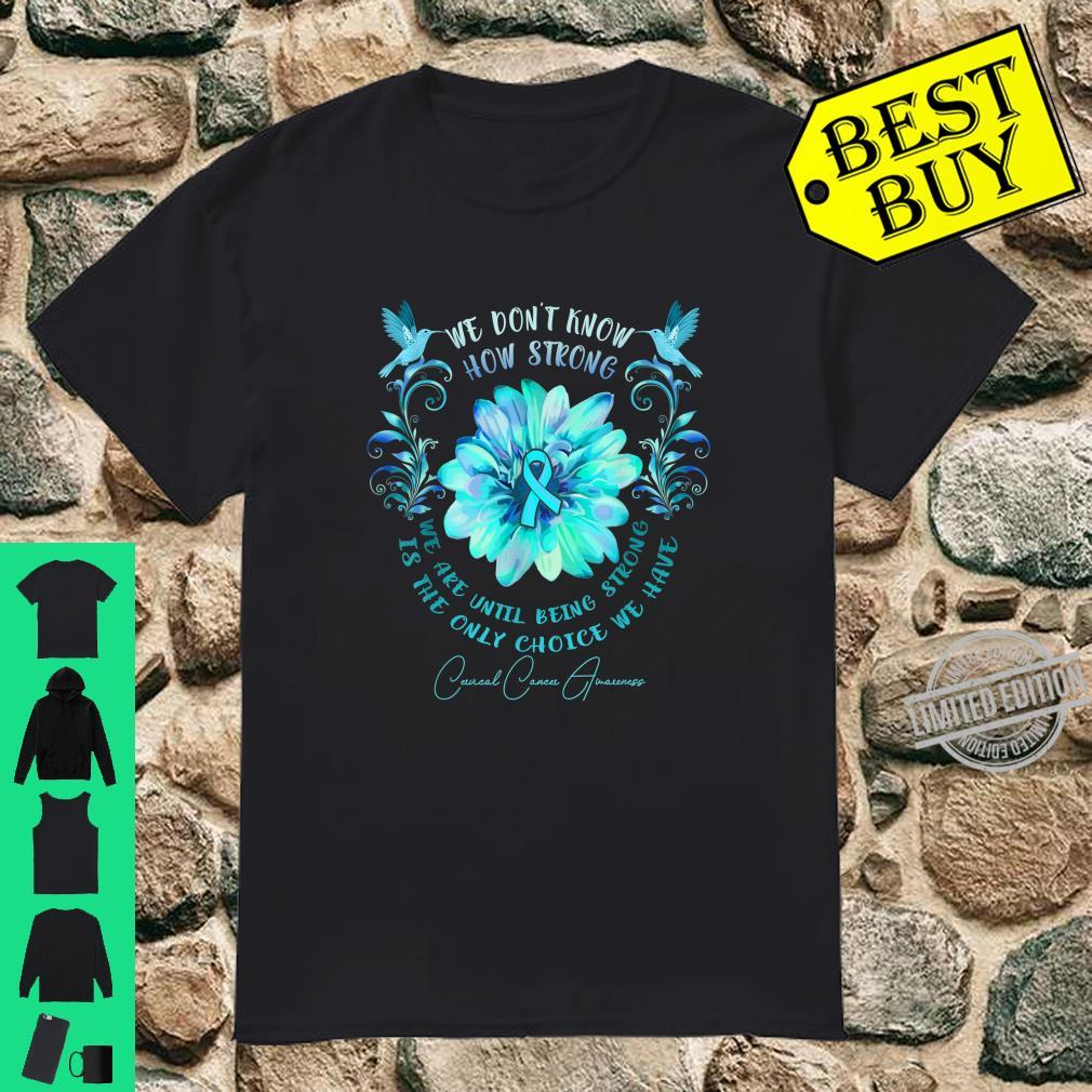 CERVICAL CANCER AWARENESS Flower We Don't Know How Strong Shirt