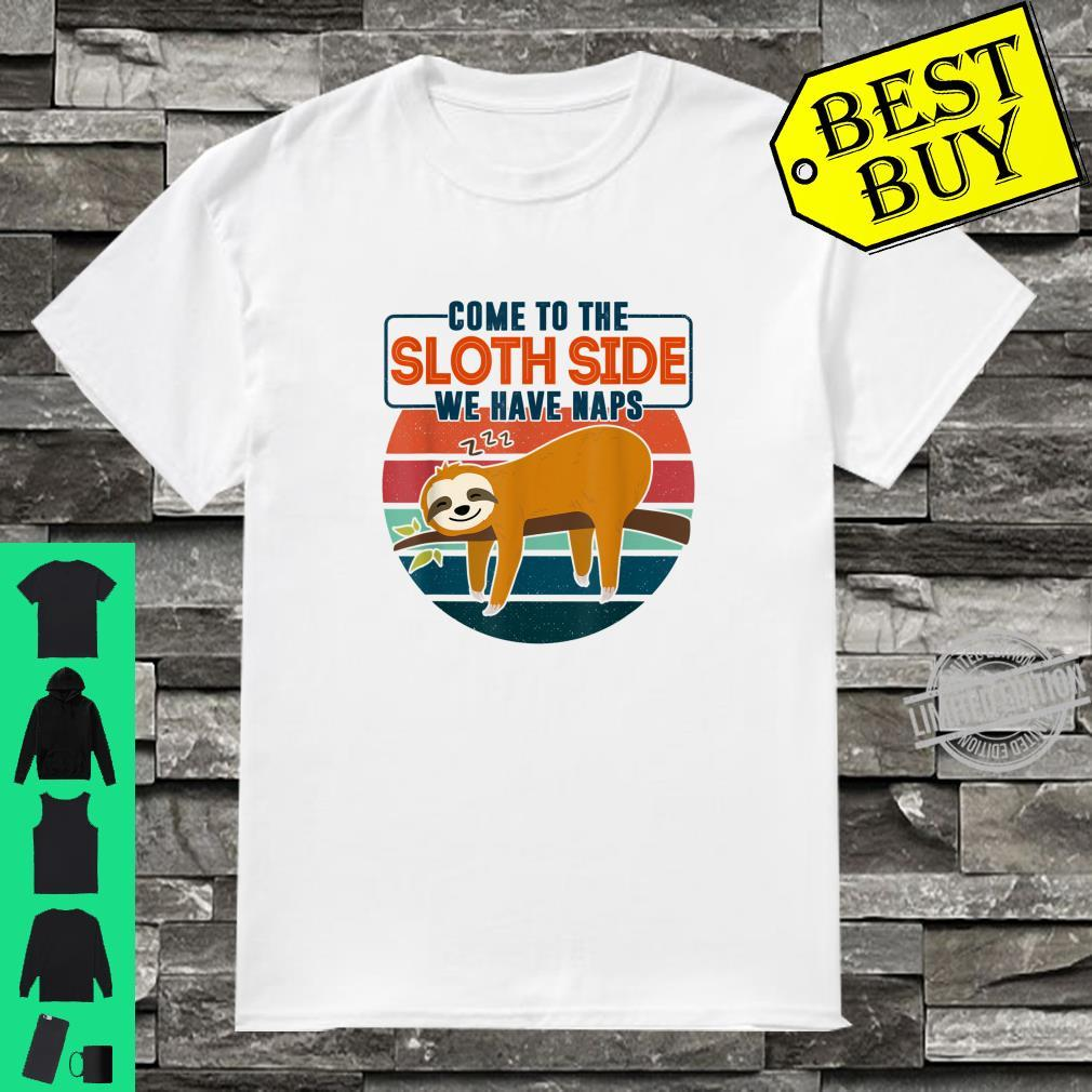 Come to the Sloth side we have naps Shirt