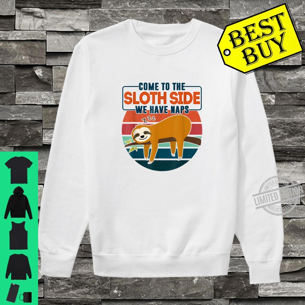 Come to the Sloth side we have naps Shirt sweater