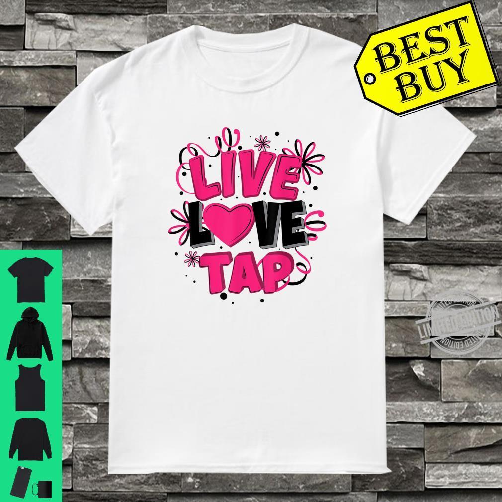 Cool Live Love Tap Metal Toe Shoe Dancing Shirt