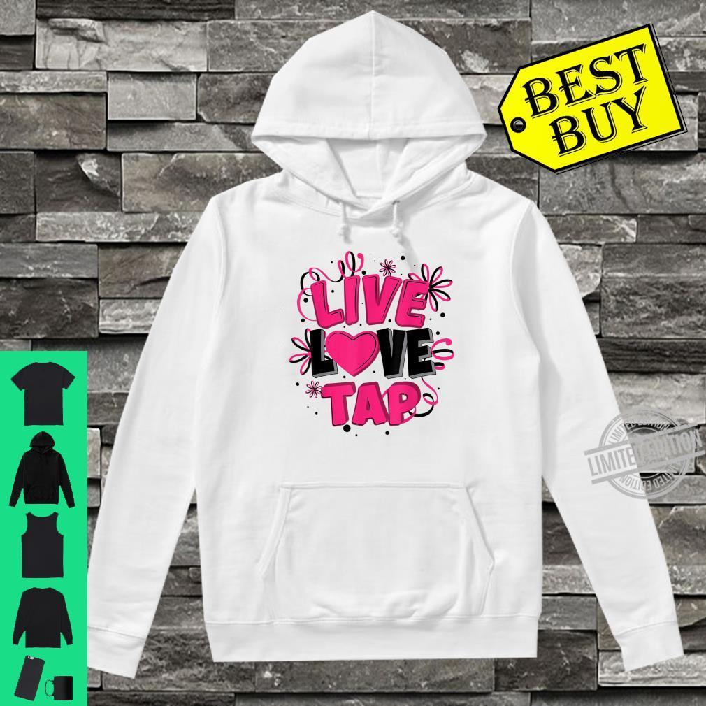 Cool Live Love Tap Metal Toe Shoe Dancing Shirt hoodie