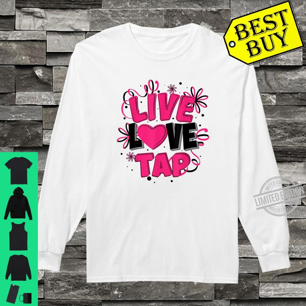 Cool Live Love Tap Metal Toe Shoe Dancing Shirt long sleeved