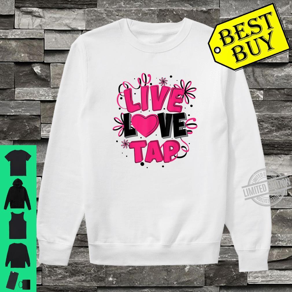 Cool Live Love Tap Metal Toe Shoe Dancing Shirt sweater