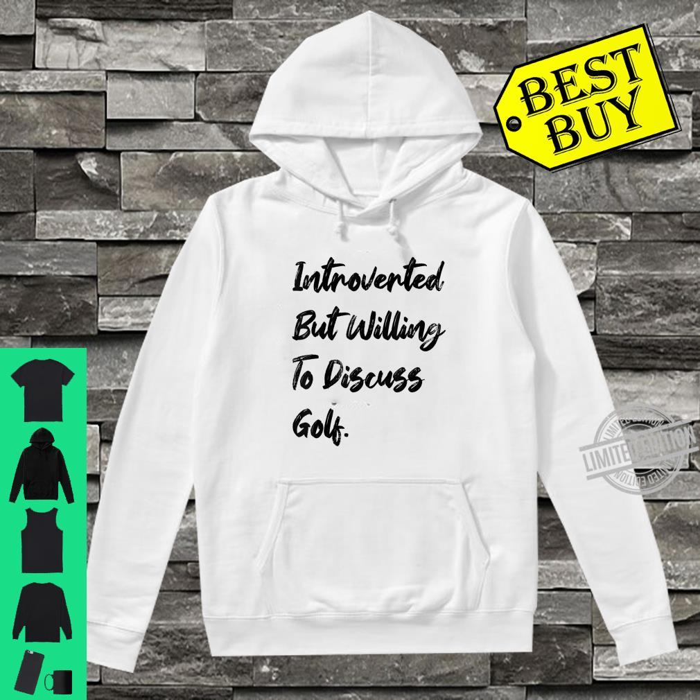 Cute Introverted But Willing To Discuss Golf Sports Fan Shirt hoodie