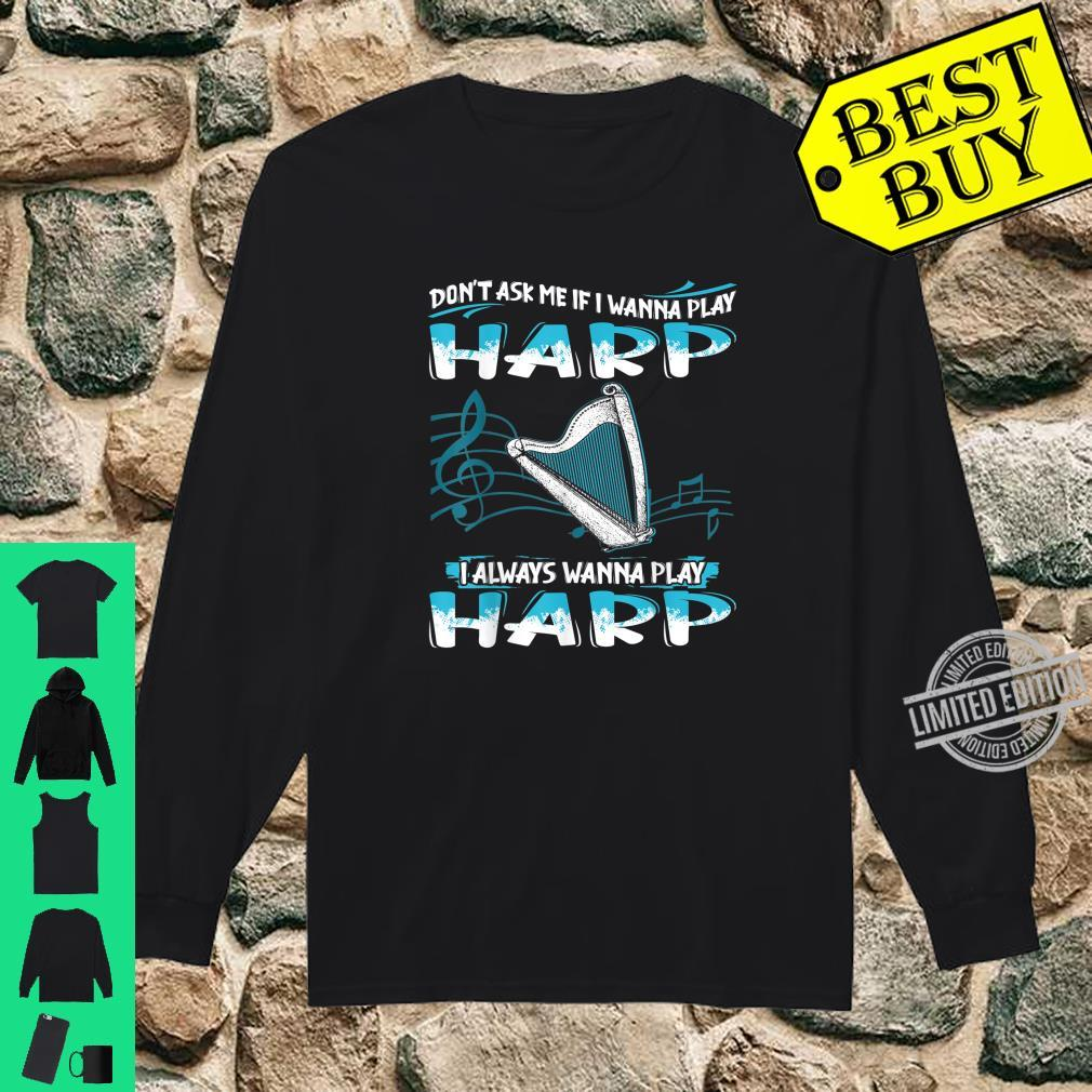 Don't Ask Me If I Wanna Play Harp I Always Wanna Shirt long sleeved