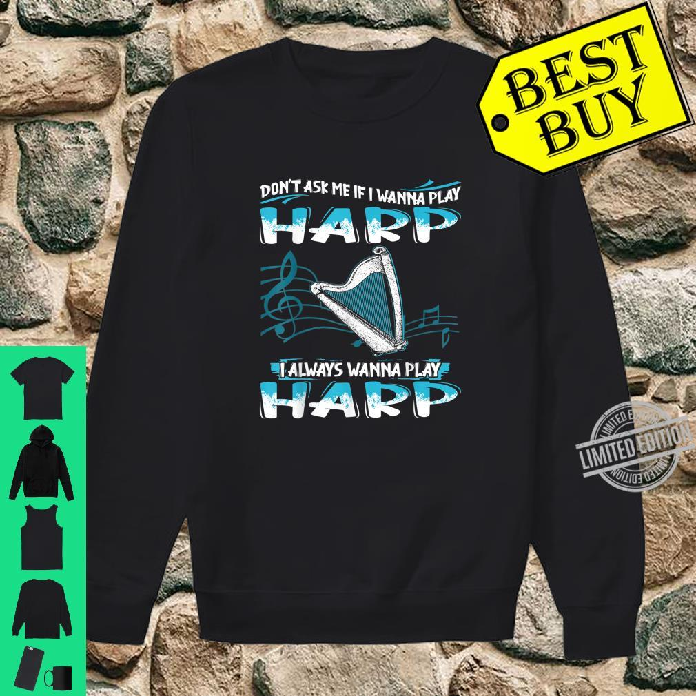 Don't Ask Me If I Wanna Play Harp I Always Wanna Shirt sweater