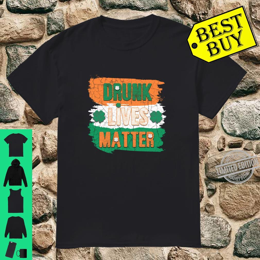 Drunk Lives Matter Irish St.Patrick's Day Drinking Party Shirt
