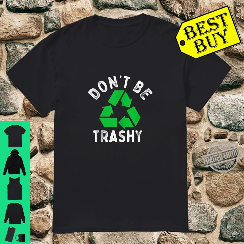 Earth Day 50th Anniversary Dont Be Trashy Recycling Shirt