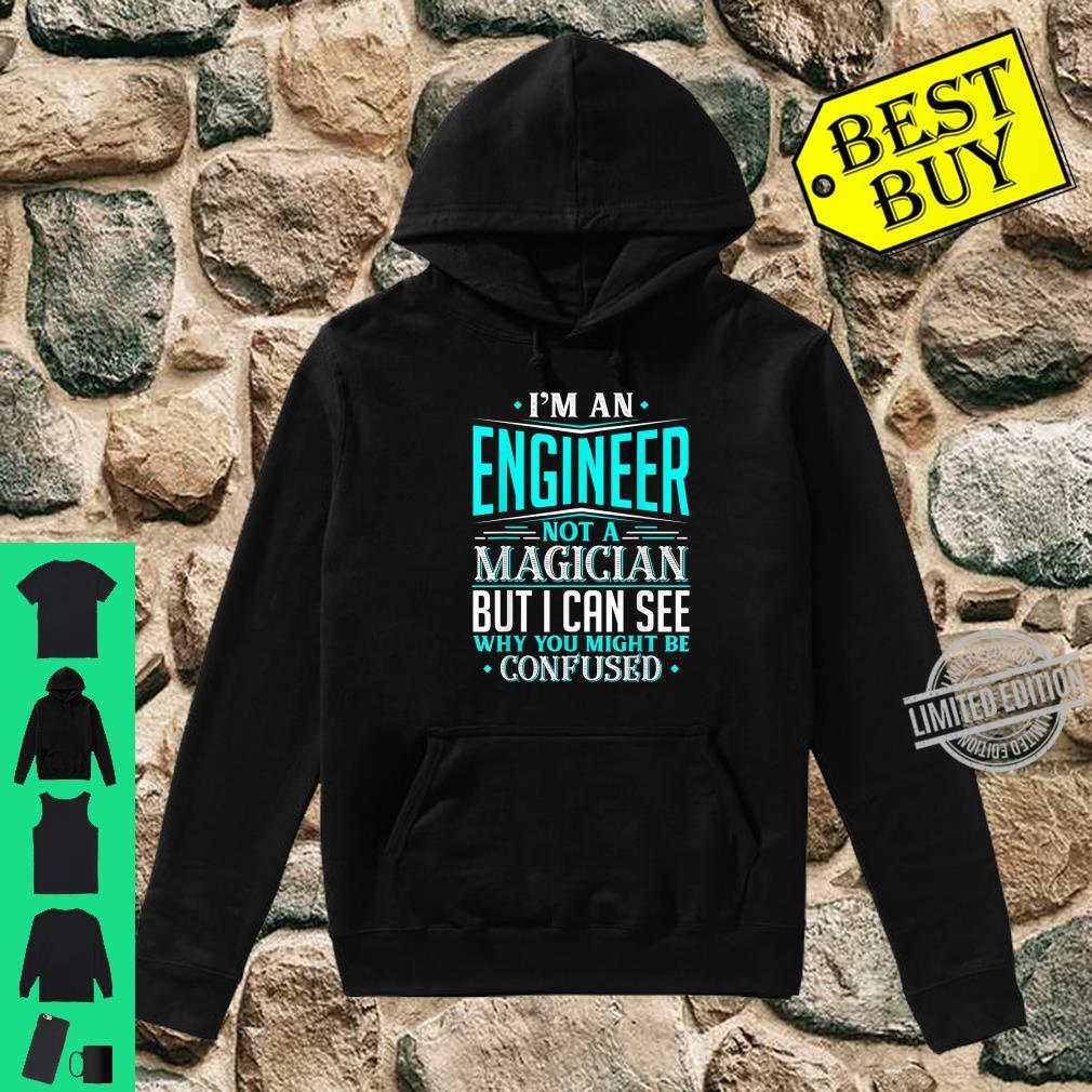 Engineer Gift Not A Magician Might Be Confused Fun Shirt hoodie