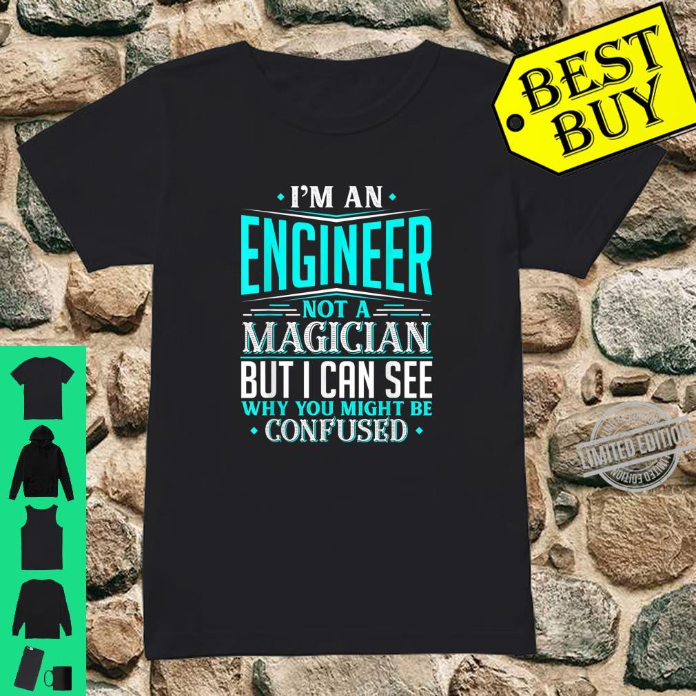 Engineer Gift Not A Magician Might Be Confused Fun Shirt ladies tee