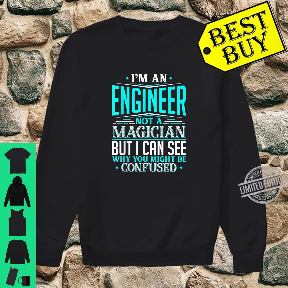 Engineer Gift Not A Magician Might Be Confused Fun Shirt sweater