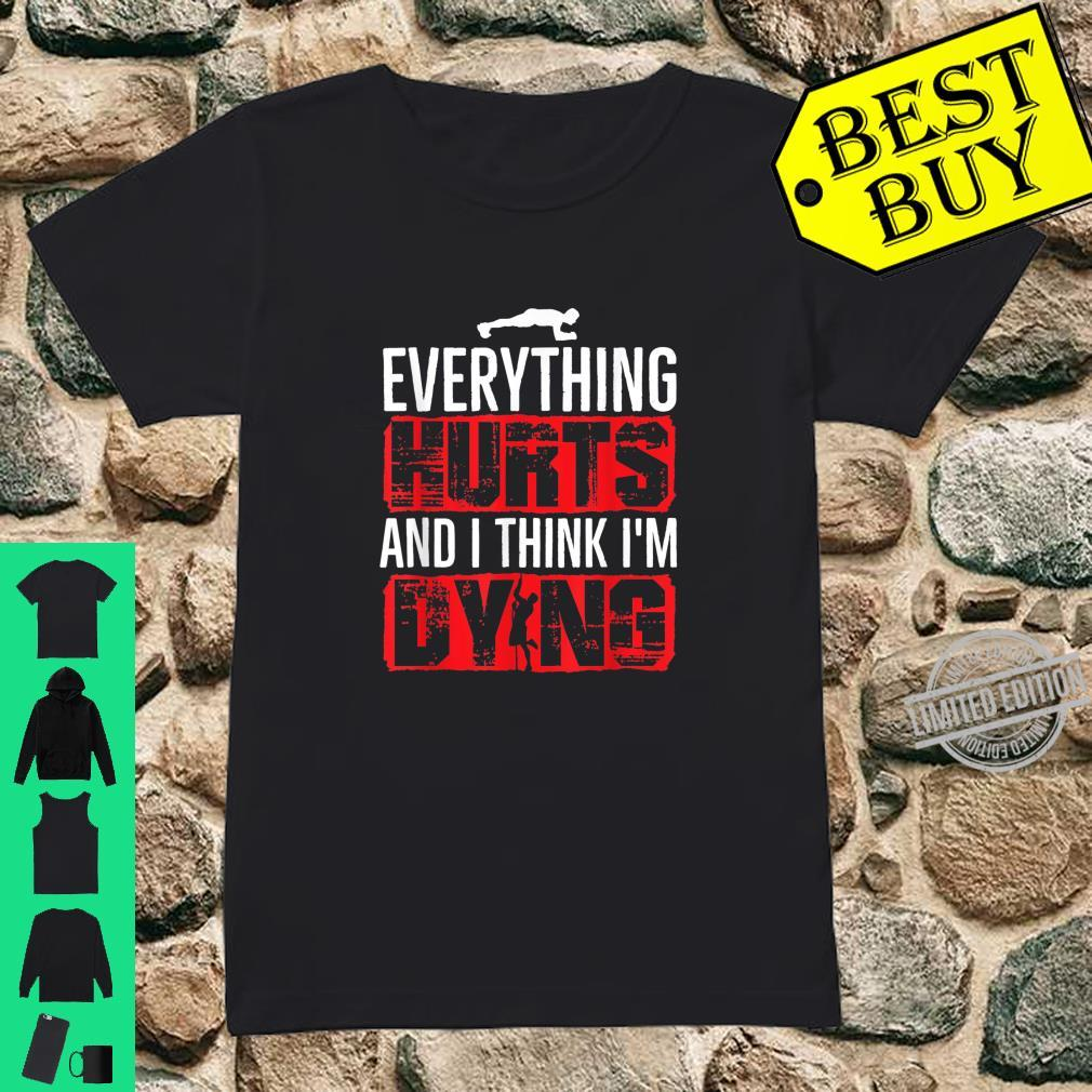 Everything Hurts And I Think I'm Dying I Workout Shirt ladies tee