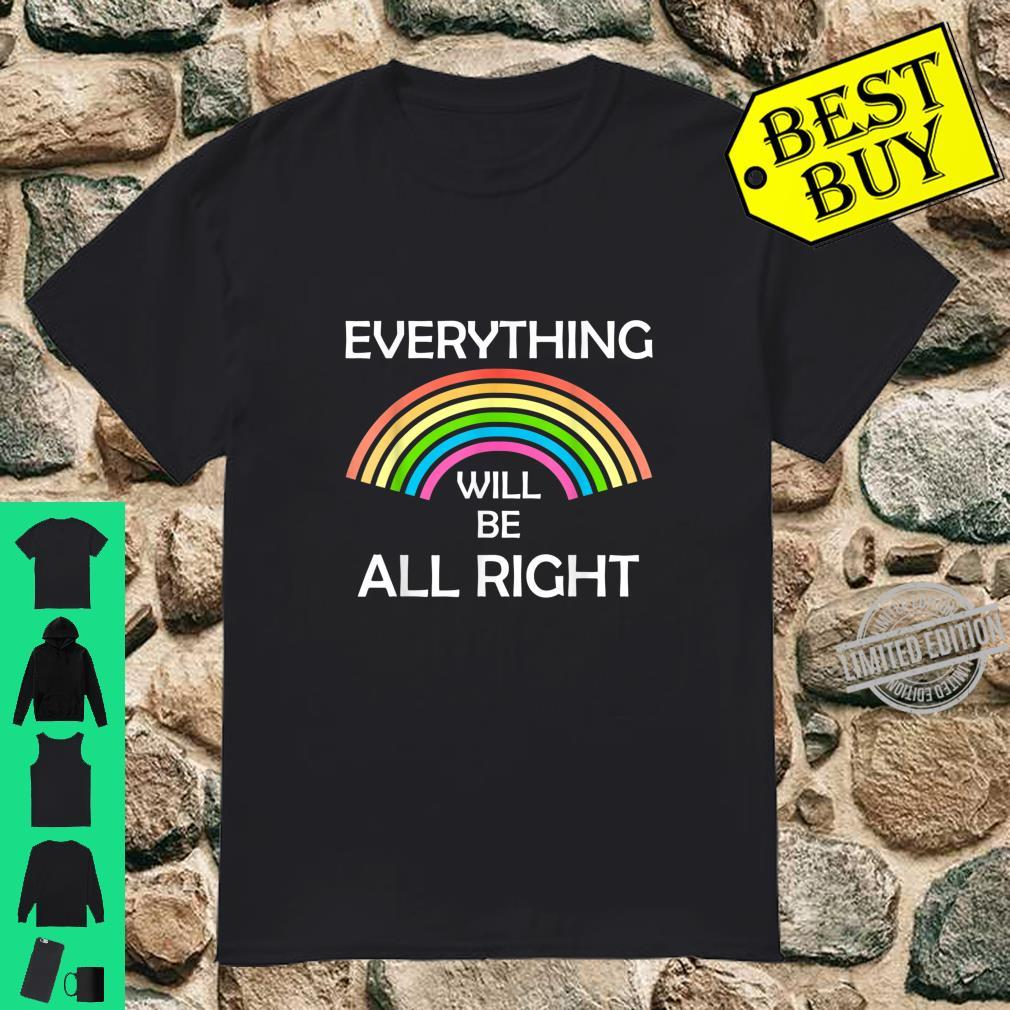 Everything Will Be All Right Shirt