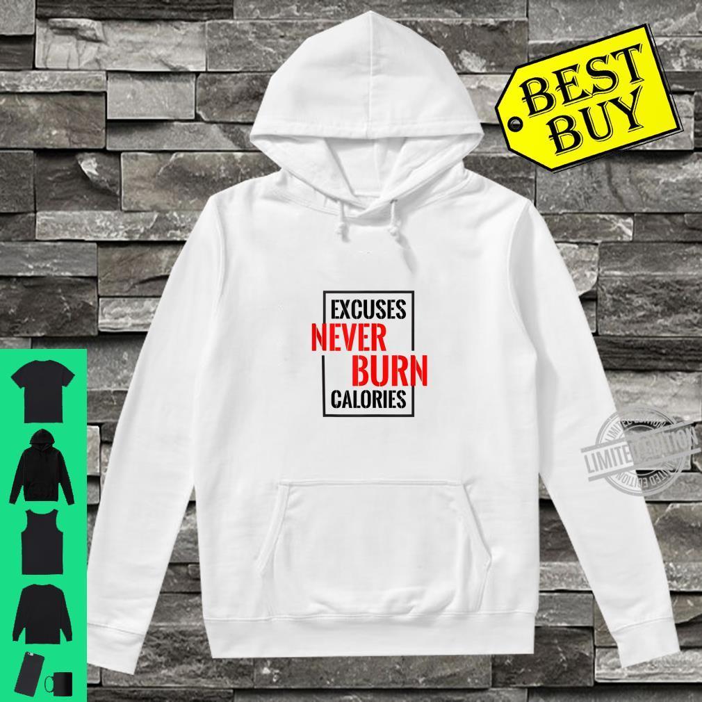 Excuses Never Burn Calories Shirt hoodie