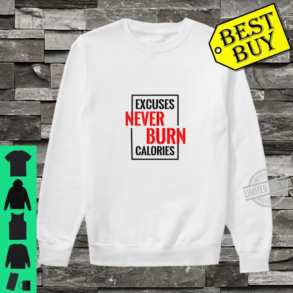 Excuses Never Burn Calories Shirt sweater
