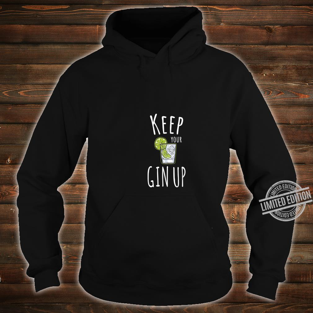FUNNY GIN KEEP YOUR GIN CHIN UP MOTIVATIONAL PUN Shirt hoodie