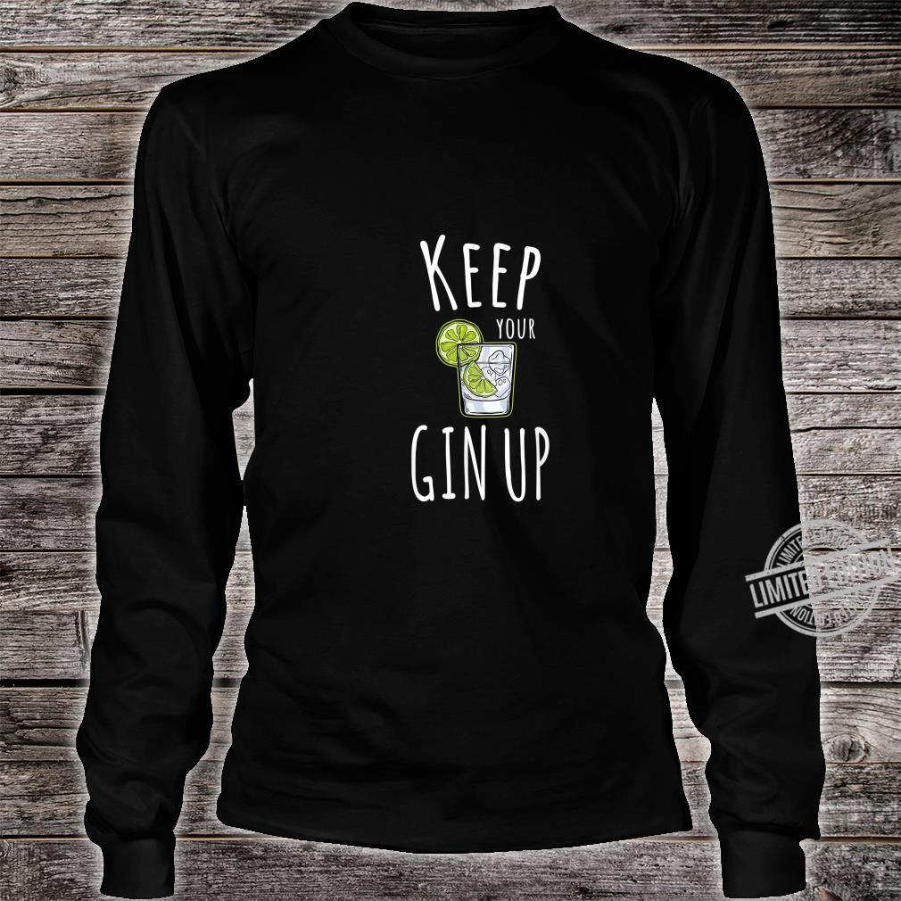 FUNNY GIN KEEP YOUR GIN CHIN UP MOTIVATIONAL PUN Shirt long sleeved