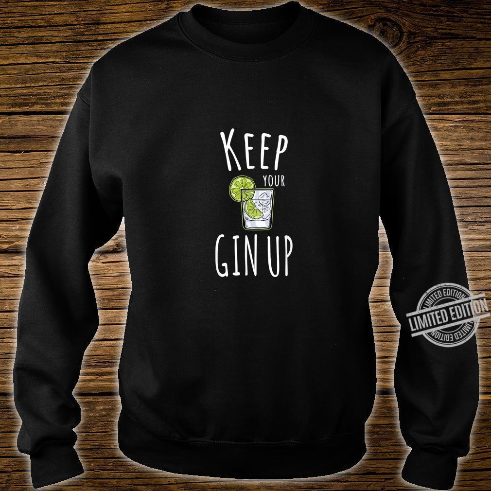 FUNNY GIN KEEP YOUR GIN CHIN UP MOTIVATIONAL PUN Shirt sweater