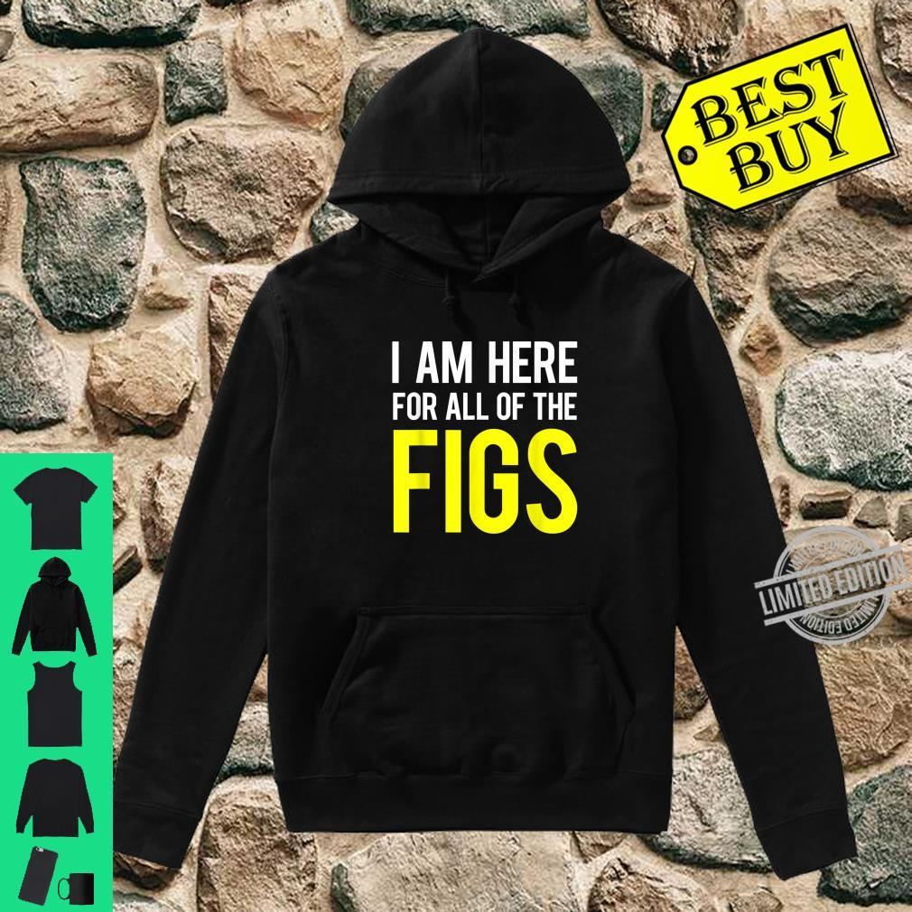 Figs Here For All Shirt hoodie
