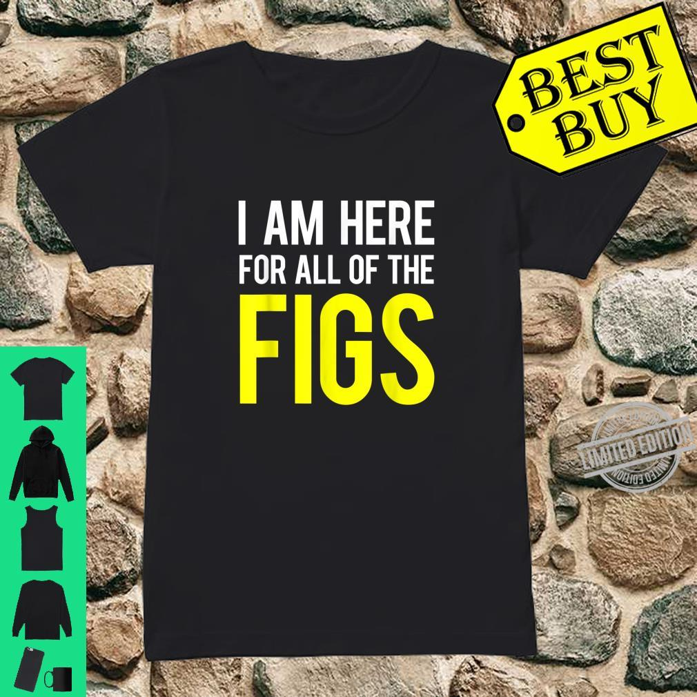 Figs Here For All Shirt ladies tee