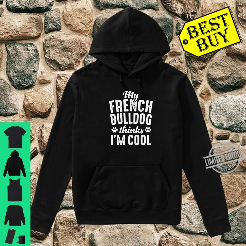French Bulldog my dog thinks I'm Cool Dog Mom Dad Shirt hoodie