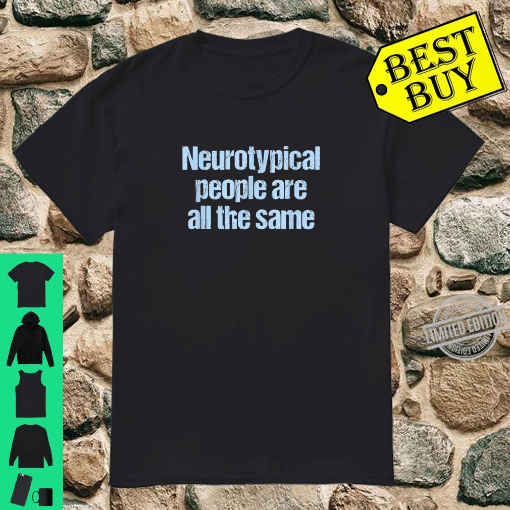 Funny Autism Neurotypical People Are All The Same Shirt