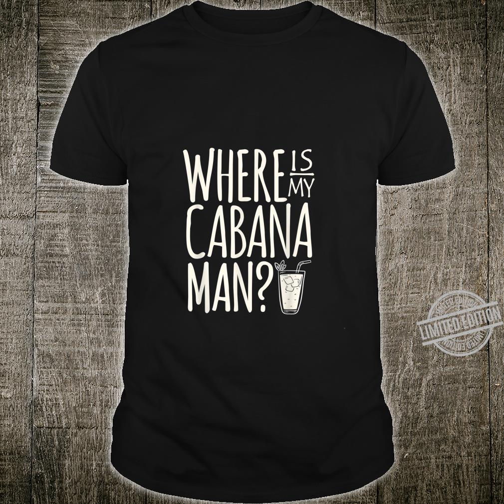 Funny Cruise Vacation Shirt Where is my cabana man Shirt