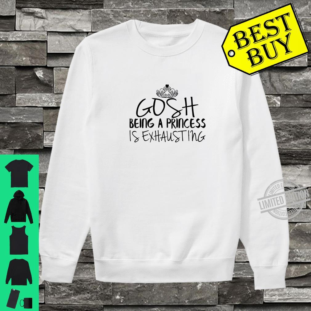 Funny Gosh Being A Princess Is Exhausting Shirt sweater