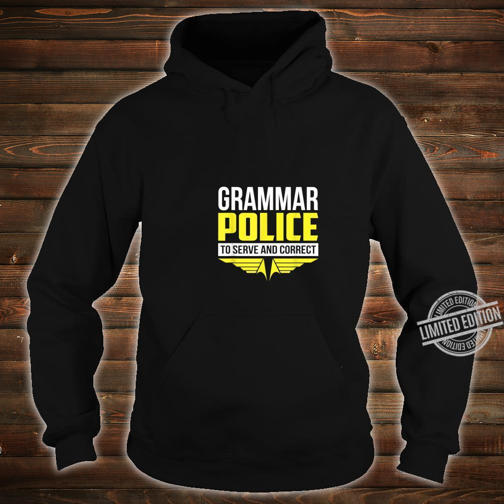 Funny Grammar Police To Serve & Correct Shirt hoodie