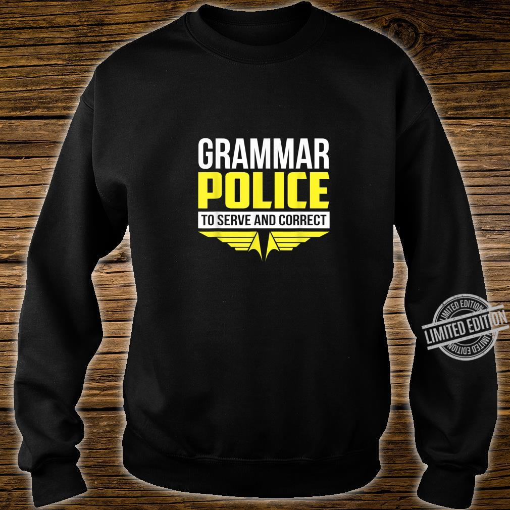 Funny Grammar Police To Serve & Correct Shirt sweater