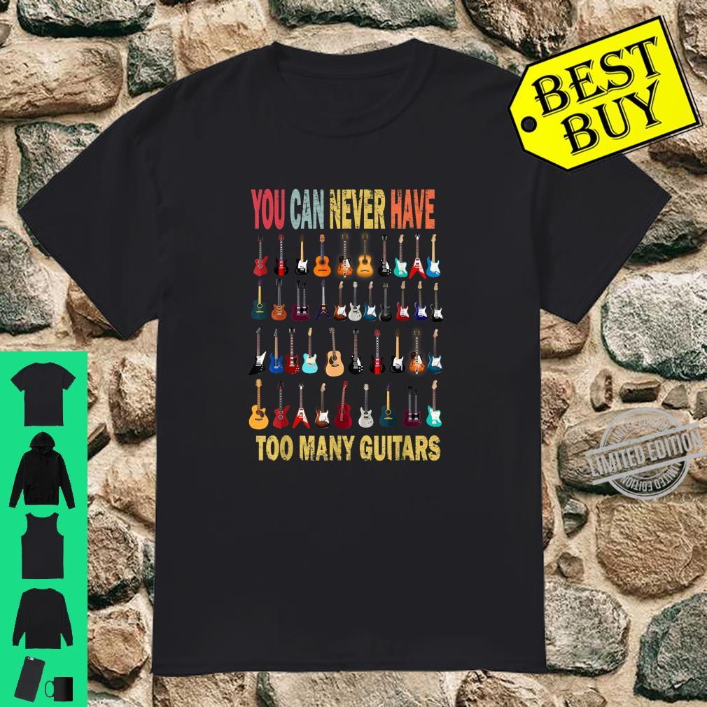 Funny Guitar Vintage You Can Never Have Too Many Guitars Shirt
