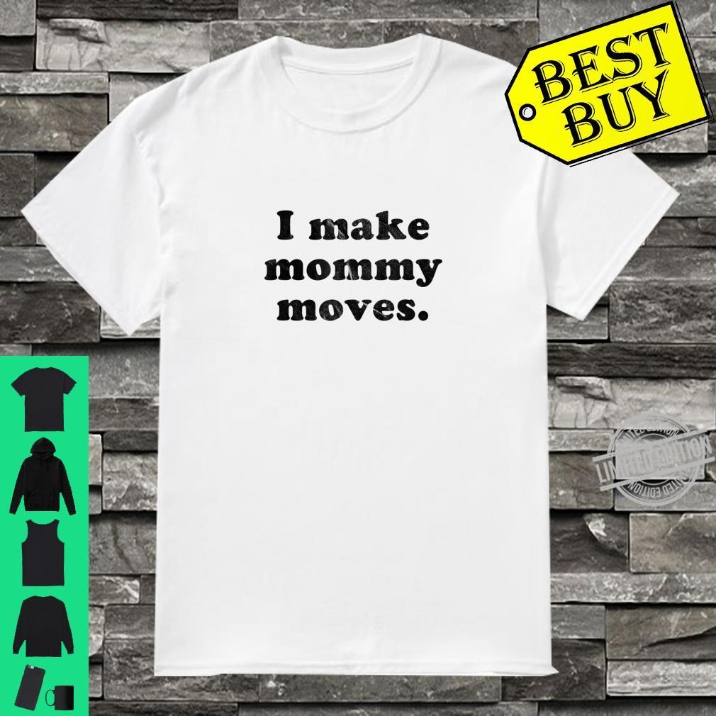 Funny I Make Mommy Moves Shirt