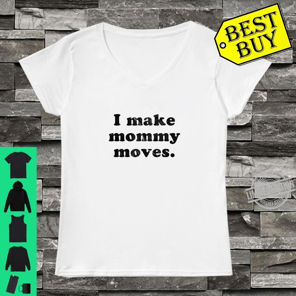 Funny I Make Mommy Moves Shirt ladies tee